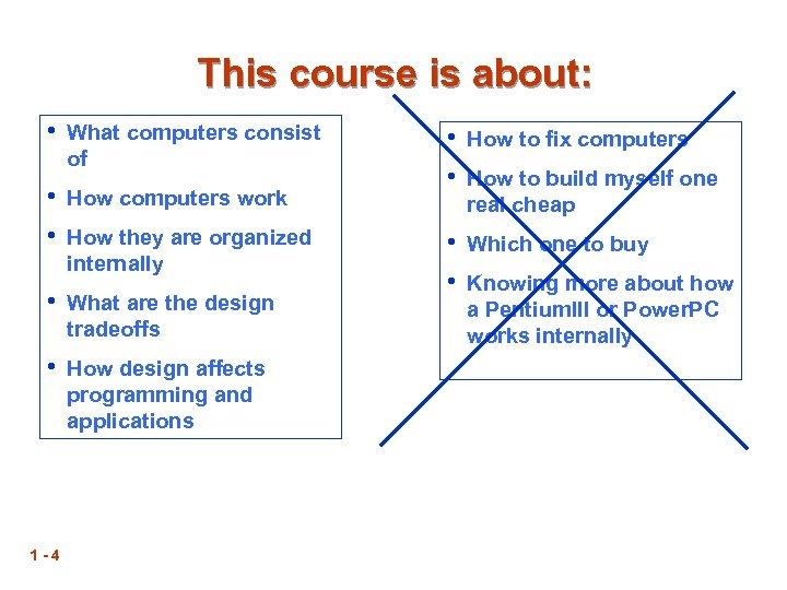 This course is about: • What computers consist of • How computers work •