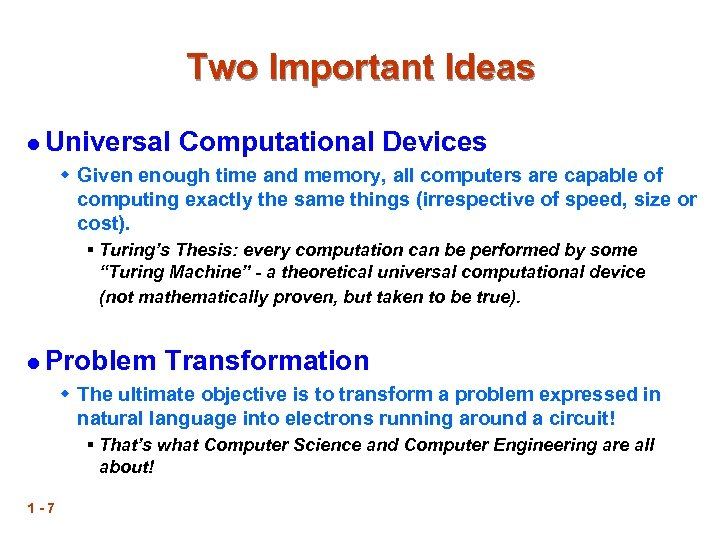 Two Important Ideas l Universal Computational Devices w Given enough time and memory, all