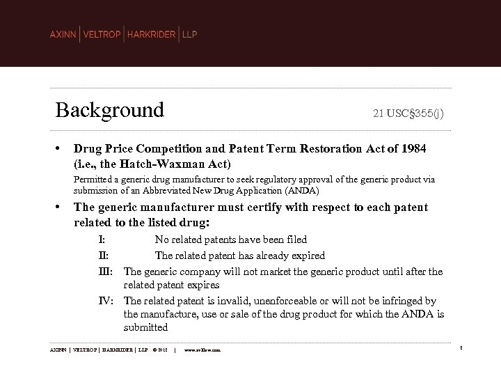 Background • 21 USC§ 355(j) Drug Price Competition and Patent Term Restoration Act of