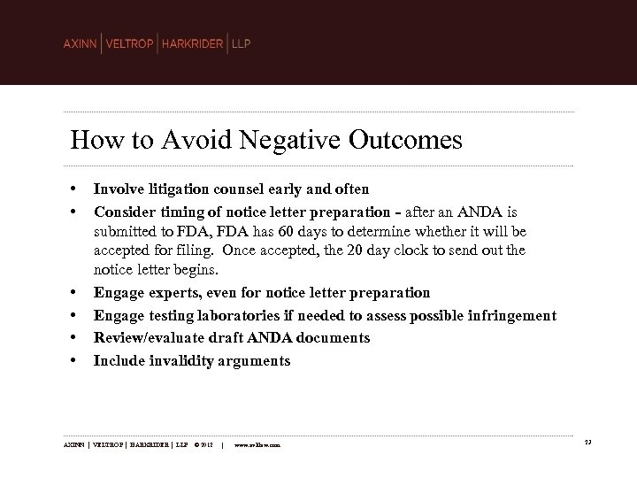 How to Avoid Negative Outcomes • • • Involve litigation counsel early and often