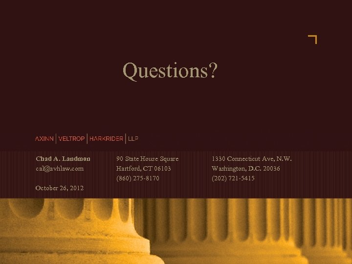 Questions? Chad A. Landmon cal@avhlaw. com 90 State House Square Hartford, CT 06103 (860)