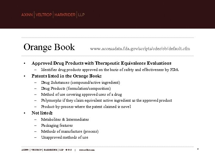 Orange Book • Approved Drug Products with Therapeutic Equivalence Evaluations – • Identifies drug