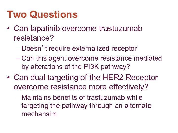 Two Questions • Can lapatinib overcome trastuzumab resistance? – Doesn't require externalized receptor –
