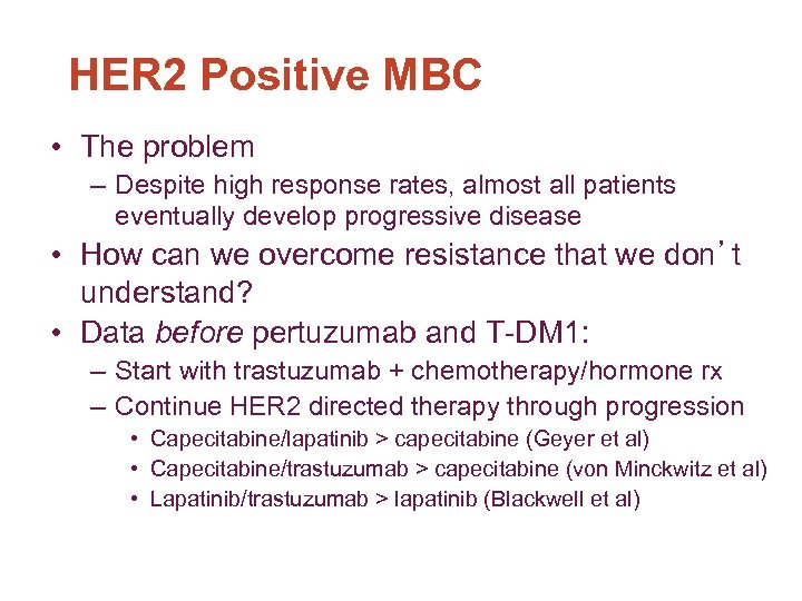 HER 2 Positive MBC • The problem – Despite high response rates, almost all