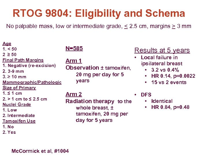 RTOG 9804: Eligibility and Schema No palpable mass, low or intermediate grade, < 2.