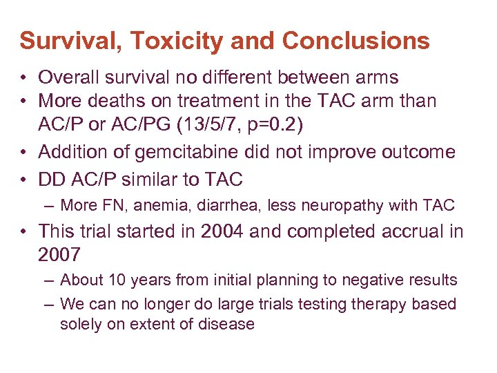 Survival, Toxicity and Conclusions • Overall survival no different between arms • More deaths