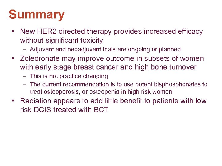 Summary • New HER 2 directed therapy provides increased efficacy without significant toxicity –
