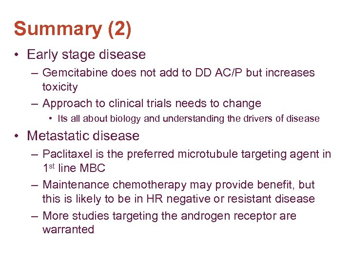 Summary (2) • Early stage disease – Gemcitabine does not add to DD AC/P