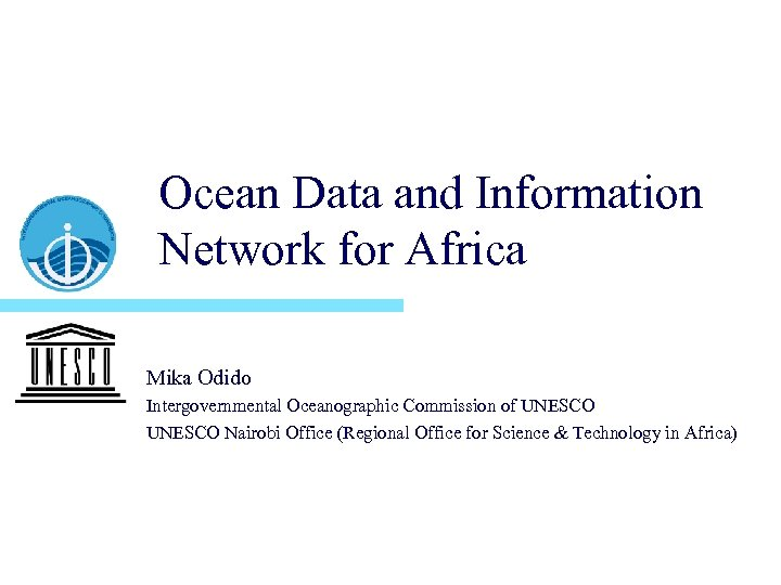 Ocean Data and Information Network for Africa Mika Odido Intergovernmental Oceanographic Commission of UNESCO