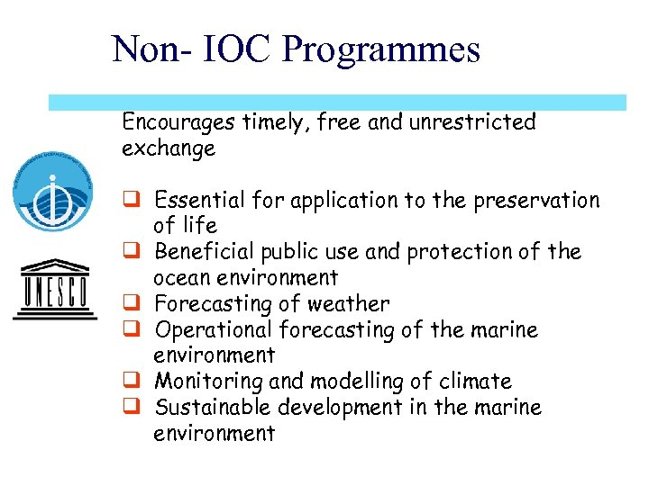 Non- IOC Programmes Encourages timely, free and unrestricted exchange q Essential for application to