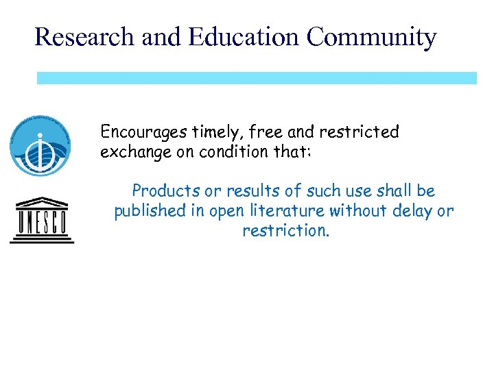 Research and Education Community Encourages timely, free and restricted exchange on condition that: Products