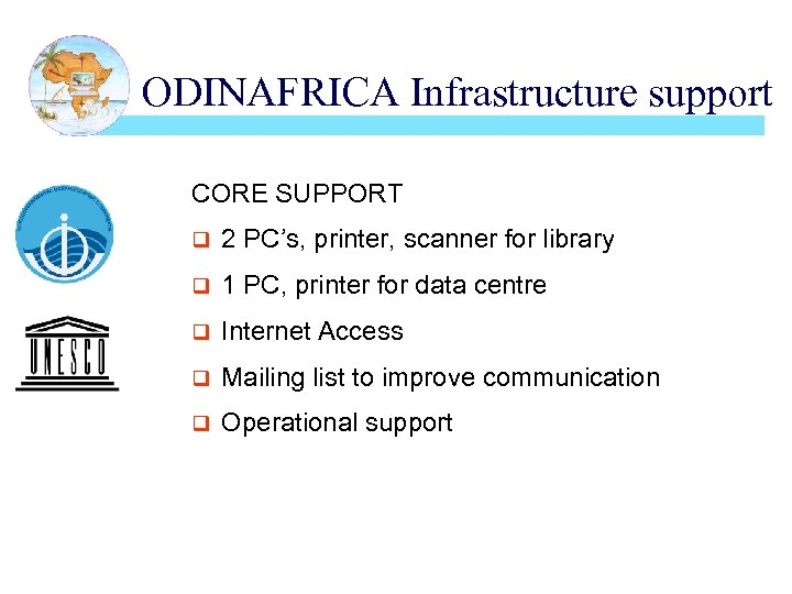 ODINAFRICA Infrastructure support CORE SUPPORT q 2 PC's, printer, scanner for library q 1