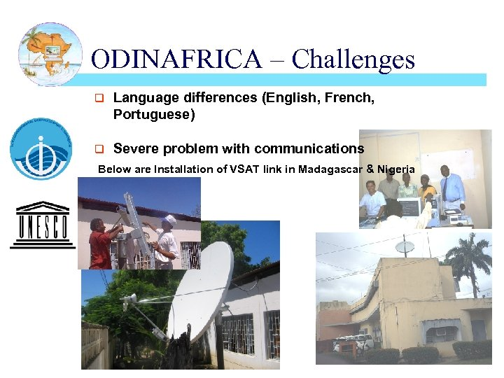 ODINAFRICA – Challenges q Language differences (English, French, Portuguese) q Severe problem with communications