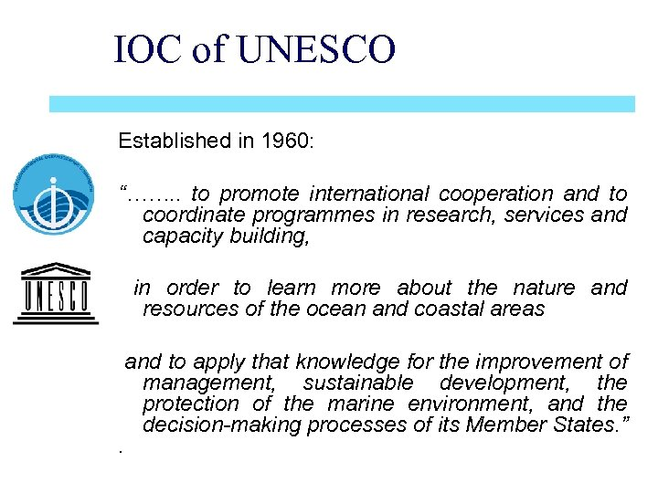 "IOC of UNESCO Established in 1960: ""……. . to promote international cooperation and to"