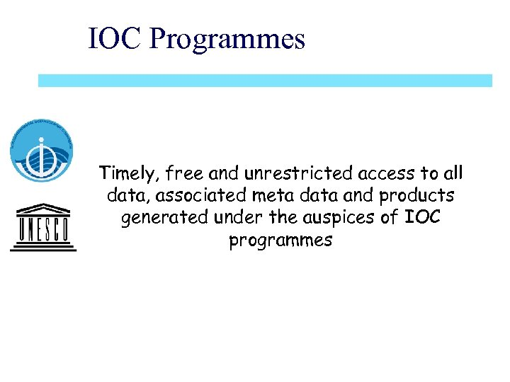 IOC Programmes Timely, free and unrestricted access to all data, associated meta data and