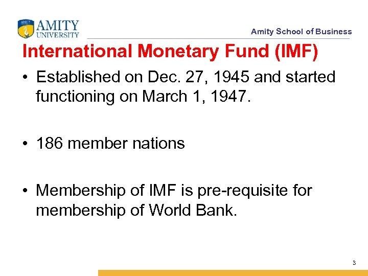 Amity School of Business International Monetary Fund (IMF) • Established on Dec. 27, 1945
