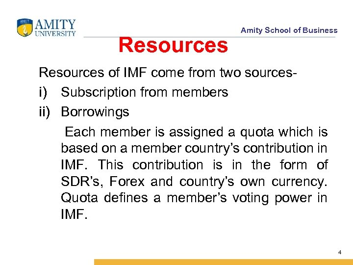 Resources Amity School of Business Resources of IMF come from two sourcesi) Subscription from