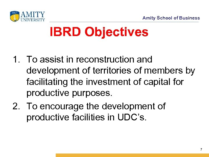 Amity School of Business IBRD Objectives 1. To assist in reconstruction and development of