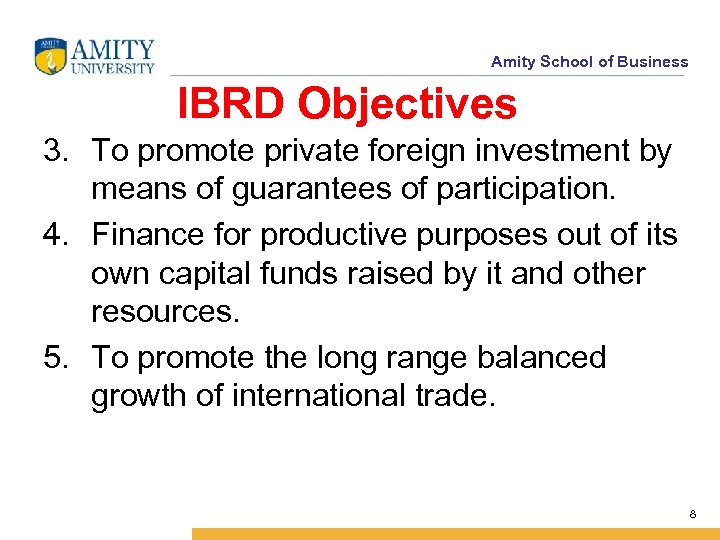 Amity School of Business IBRD Objectives 3. To promote private foreign investment by means