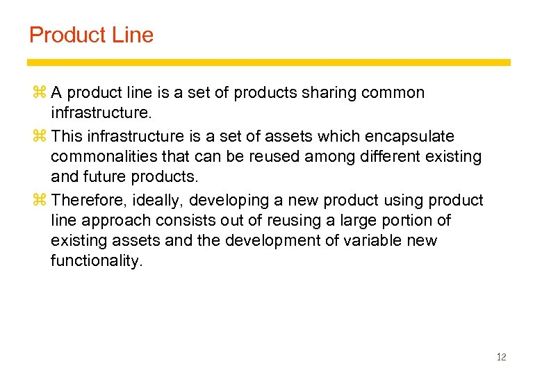 Product Line z A product line is a set of products sharing common infrastructure.