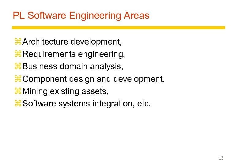 PL Software Engineering Areas z Architecture development, z Requirements engineering, z Business domain analysis,