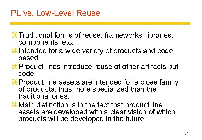 PL vs. Low-Level Reuse z Traditional forms of reuse: frameworks, libraries, components, etc. z
