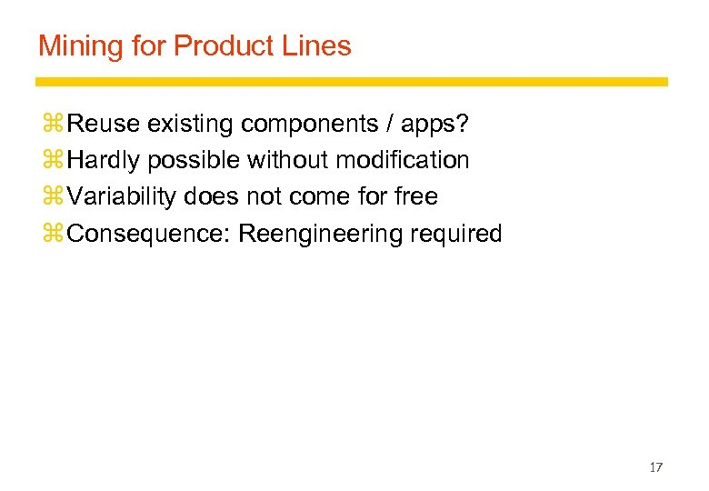 Mining for Product Lines z Reuse existing components / apps? z Hardly possible without