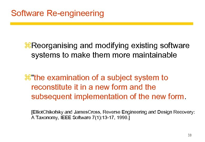 Software Re-engineering z. Reorganising and modifying existing software systems to make them more maintainable