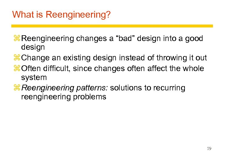 """What is Reengineering? z Reengineering changes a """"bad"""" design into a good design z"""
