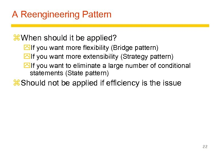 A Reengineering Pattern z When should it be applied? y. If you want more
