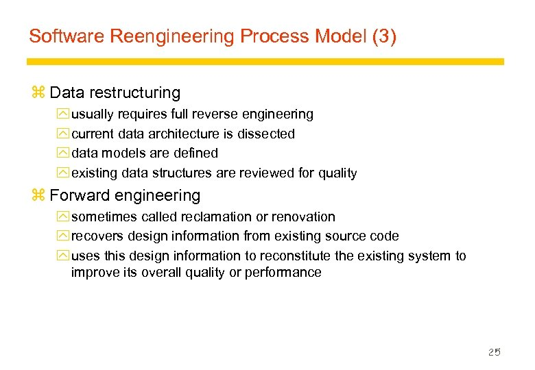 Software Reengineering Process Model (3) z Data restructuring y usually requires full reverse engineering