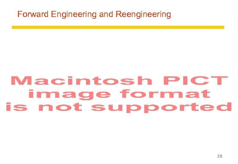 Forward Engineering and Reengineering 26