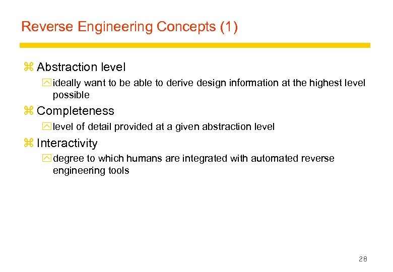 Reverse Engineering Concepts (1) z Abstraction level y ideally want to be able to