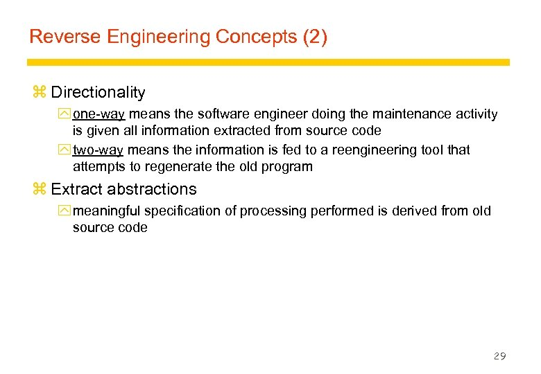 Reverse Engineering Concepts (2) z Directionality y one-way means the software engineer doing the