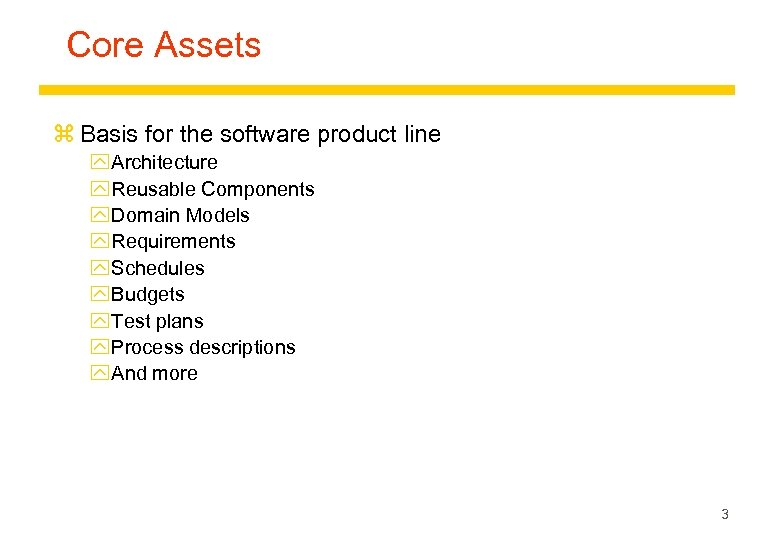 Core Assets z Basis for the software product line y Architecture y Reusable Components