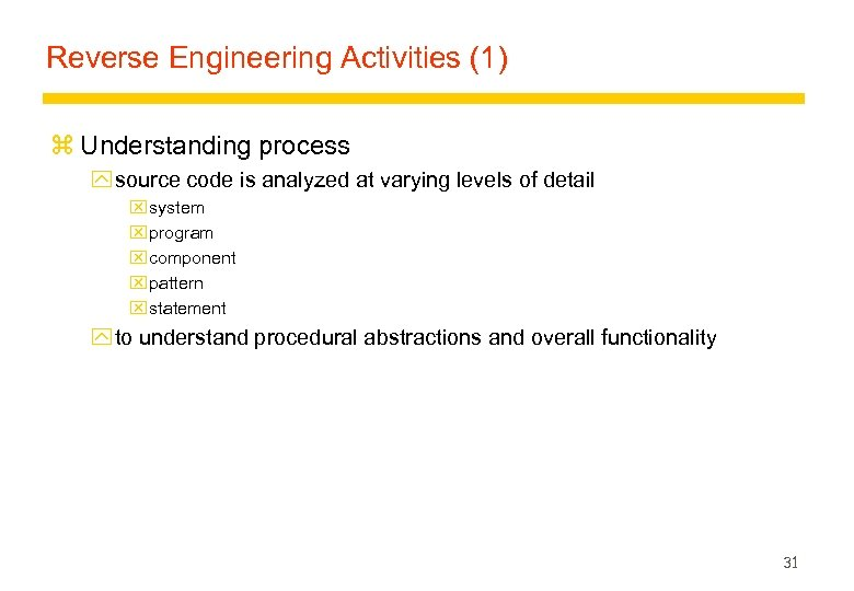 Reverse Engineering Activities (1) z Understanding process y source code is analyzed at varying