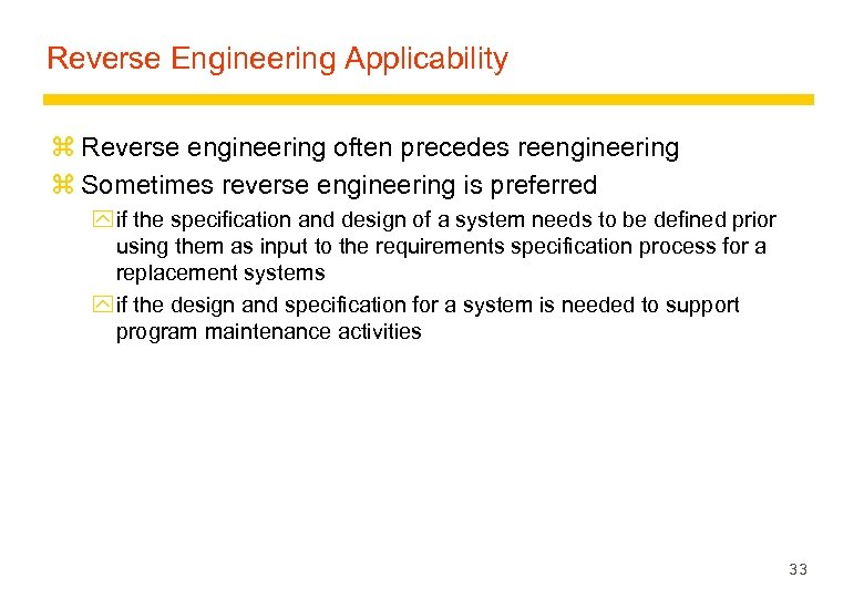 Reverse Engineering Applicability z Reverse engineering often precedes reengineering z Sometimes reverse engineering is