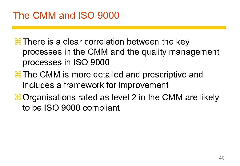 The CMM and ISO 9000 z There is a clear correlation between the key