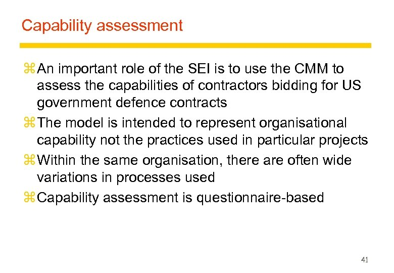 Capability assessment z An important role of the SEI is to use the CMM