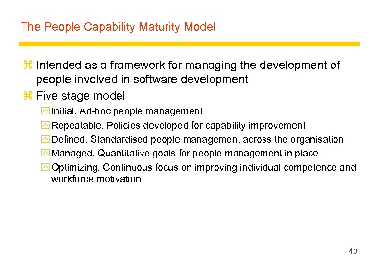 The People Capability Maturity Model z Intended as a framework for managing the development