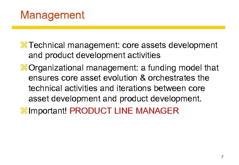 Management z Technical management: core assets development and product development activities z Organizational management: