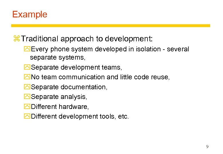 Example z Traditional approach to development: y. Every phone system developed in isolation -