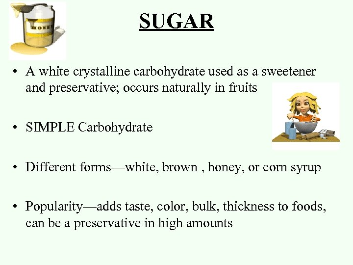 SUGAR • A white crystalline carbohydrate used as a sweetener and preservative; occurs naturally