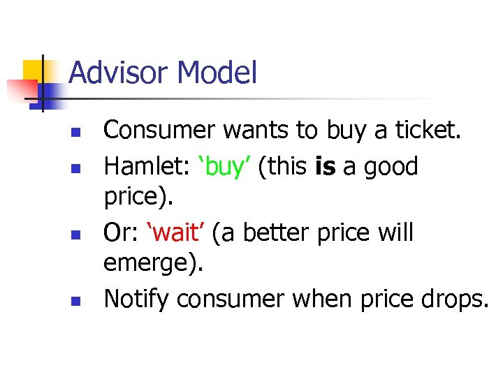 Advisor Model n n Consumer wants to buy a ticket. Hamlet: 'buy' (this is
