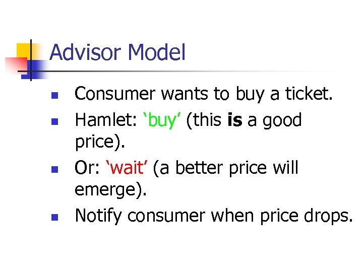 Advisor Model n n Consumer wants to buy a ticket. Hamlet: 'buy' (this is