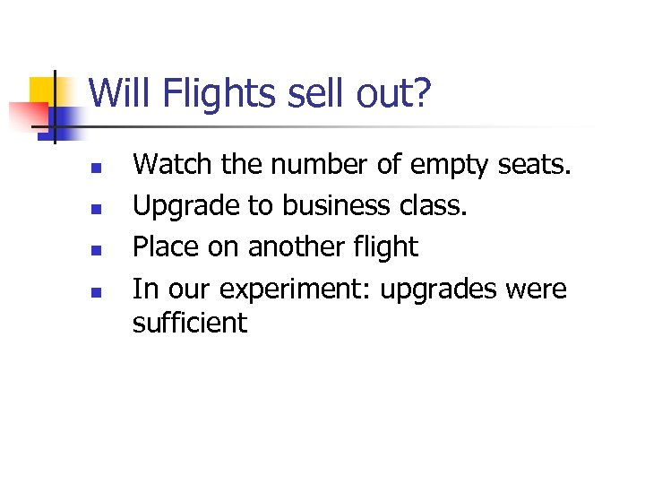 Will Flights sell out? n n Watch the number of empty seats. Upgrade to