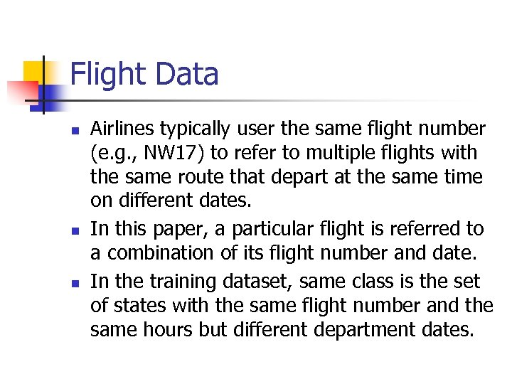 Flight Data n n n Airlines typically user the same flight number (e. g.