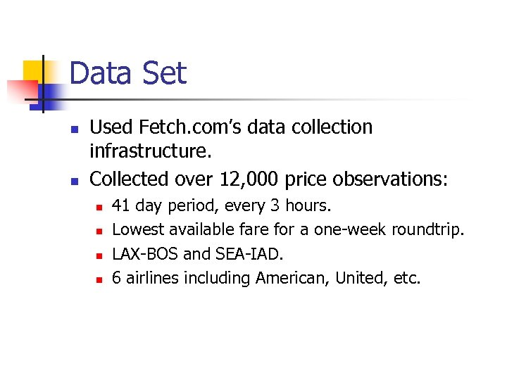 Data Set n n Used Fetch. com's data collection infrastructure. Collected over 12, 000