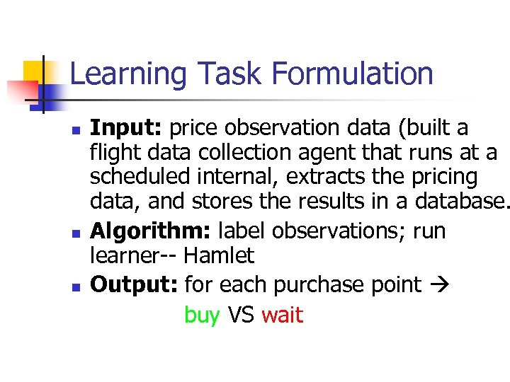 Learning Task Formulation n Input: price observation data (built a flight data collection agent