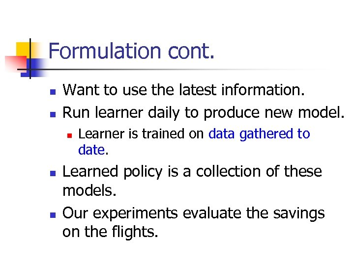 Formulation cont. n n Want to use the latest information. Run learner daily to